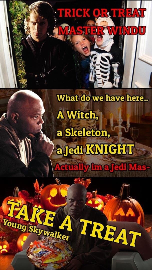 Photo caption - TRICK OR TREAT MASTER WINDU What do we have here.. A Witch, a Skeleton, aJedi KNIGHT Actually im aJedi Mas- A TAKE A TREAT Young Skywallker D