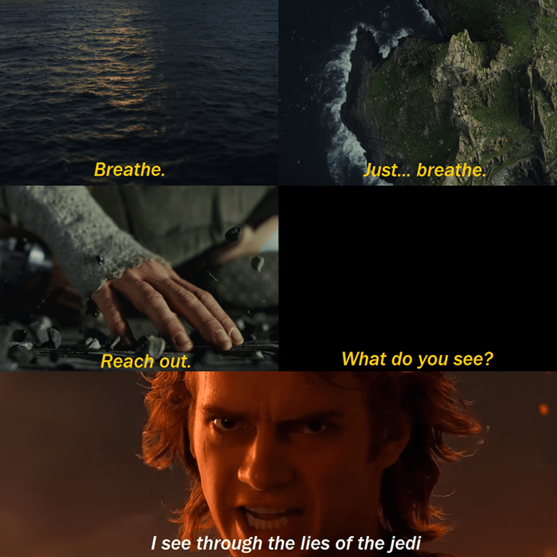 Human - Just... breathe. Breathe. What do you see? Reach out. I see through the lies of the jedi