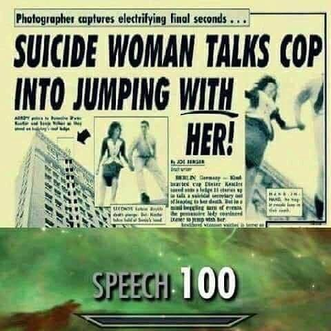 MEme about suicidal woman convincing cop to jump with her, SKyrim meme, Speech 100.