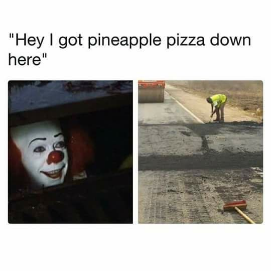 Funny meme about Pennywise the clown saying he has pineapple pizza, construction workers closing up the sewer.