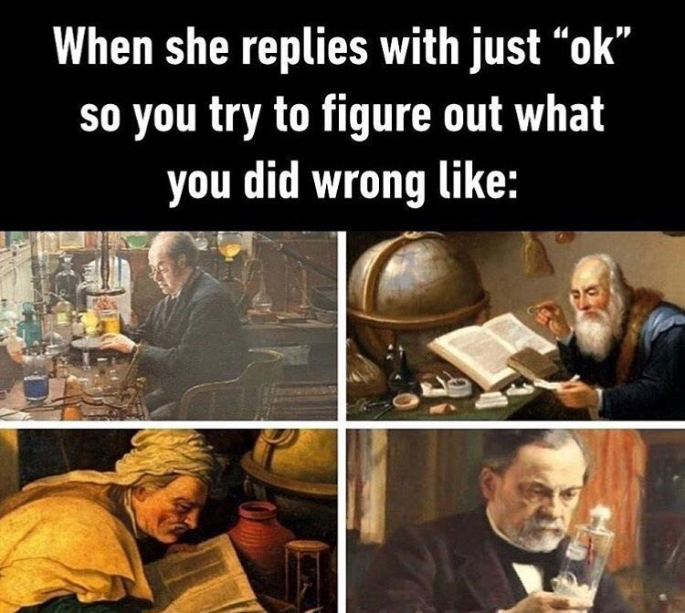 "Funny meme about trying to figure out why your girlfriend is mad after she responds with ""ok""."