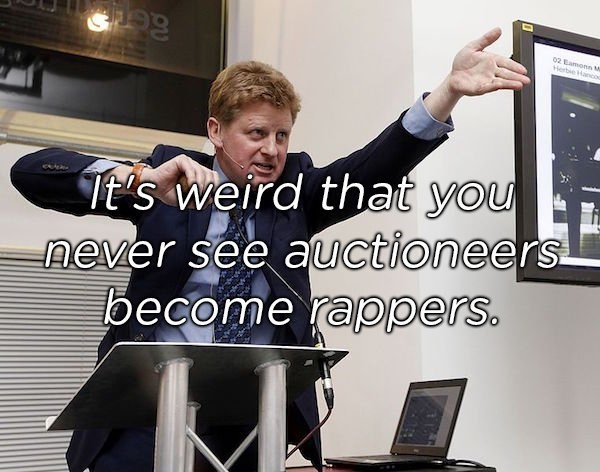 Arm - 02 Eamonn M Herbe Hanco Tt's weird that you never see auctioneers become rappers.