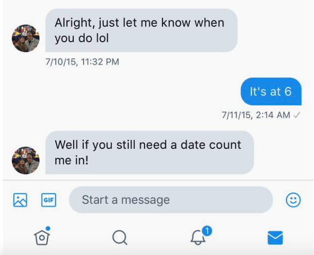 Text - Alright, just let me know when you do lol 7/10/15, 11:32 PM It's at 6 7/11/15, 2:14 AM Well if you still need a date count me in! Start a message GIF