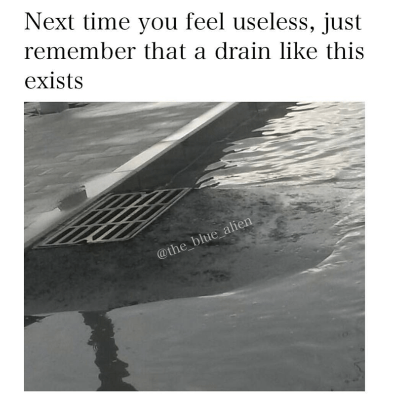Meme of an elevated drain