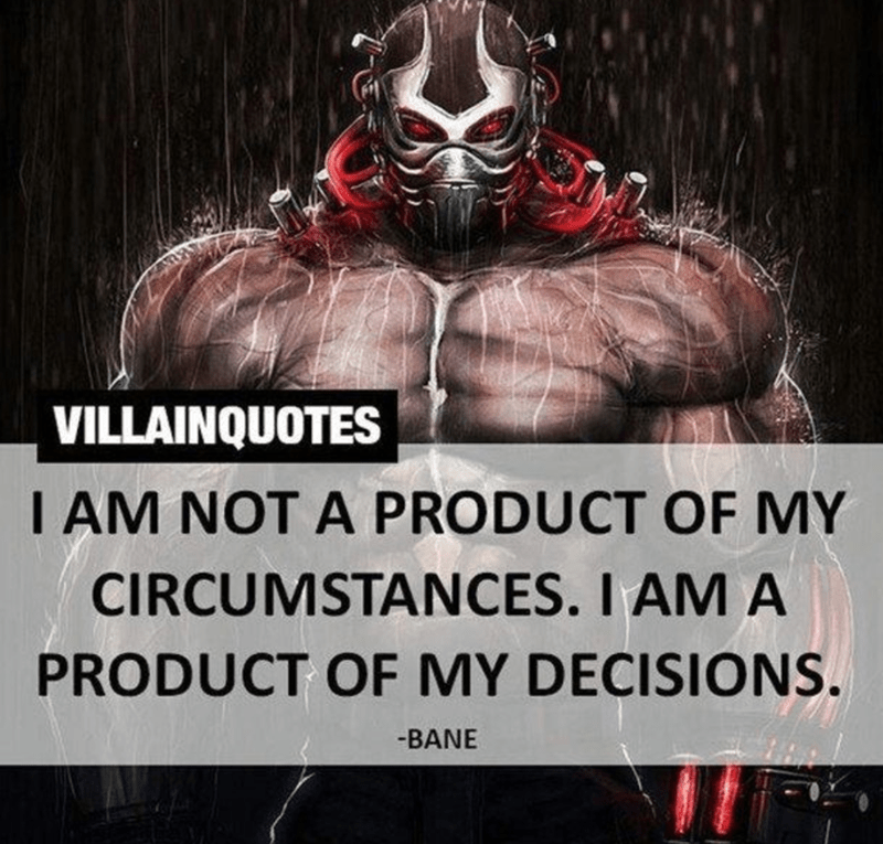 Text - VILLAINQUOTES AM NOT A PRODUCT OF MY CIRCUMSTANCES. I AM A PRODUCT OF MY DECISIONS. -BANE