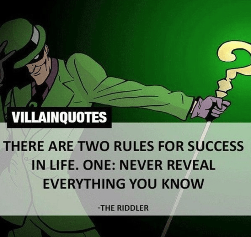 Fictional character - VILLAINQUOTES THERE ARE TWO RULES FOR SUCCESS IN LIFE. ONE: NEVER REVEAL EVERYTHING YOU KNOW -THE RIDDLER