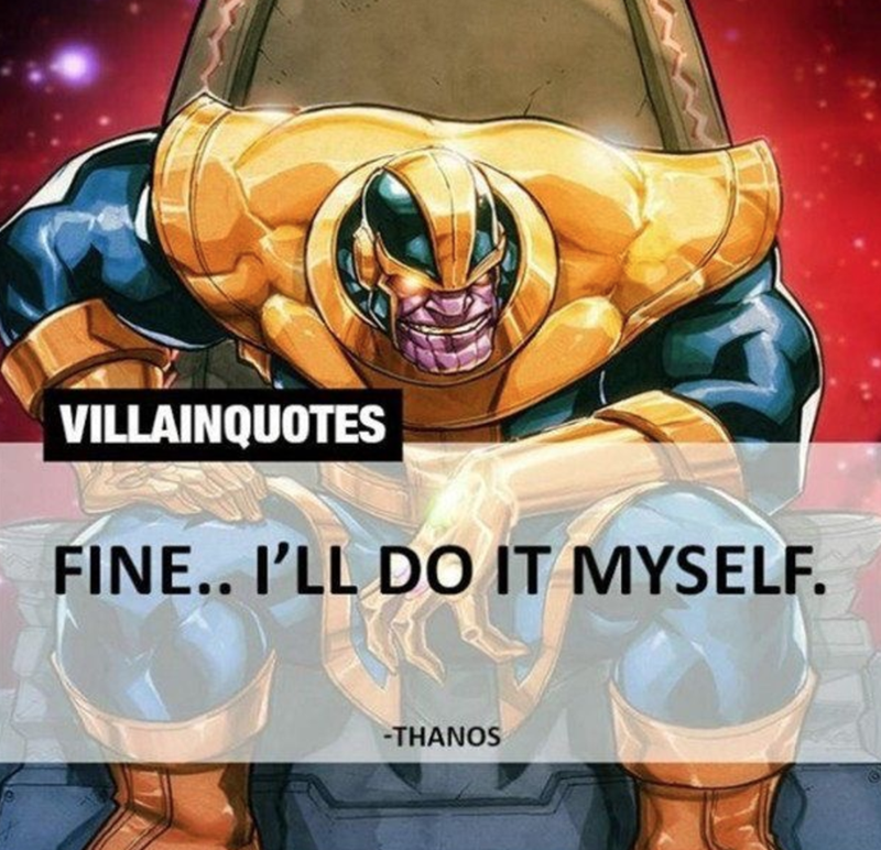 Fictional character - VILLAINQUOTES FINE.. I'LL DO IT MYSELF. -THANOS