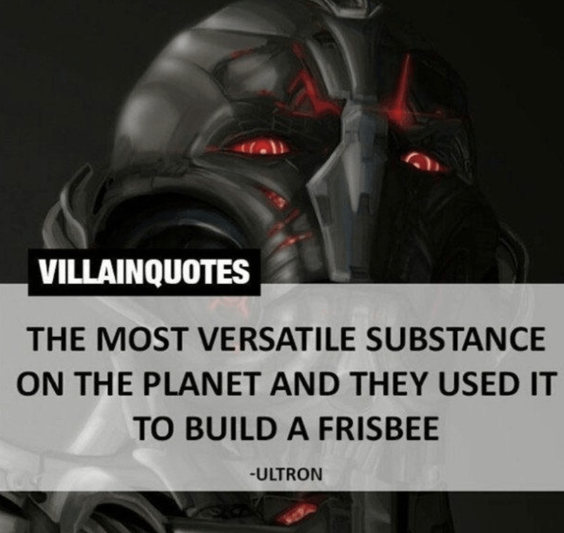 Helmet - VILLAINQUOTES THE MOST VERSATILE SUBSTANCE ON THE PLANET AND THEY USED IT TO BUILD A FRISBEE -ULTRON