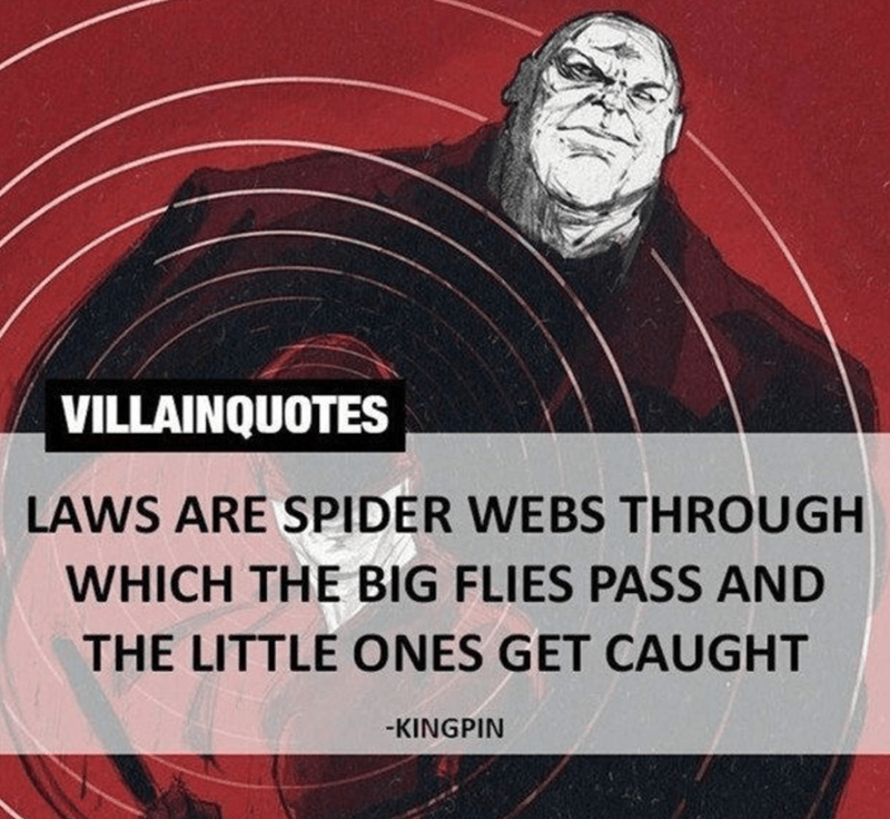 Fictional character - VILLAINQUOTES LAWS ARE SPIDER WEBS THROUGH WHICH THE BIG FLIES PASS AND THE LITTLE ONES GET CAUGHT -KINGPIN
