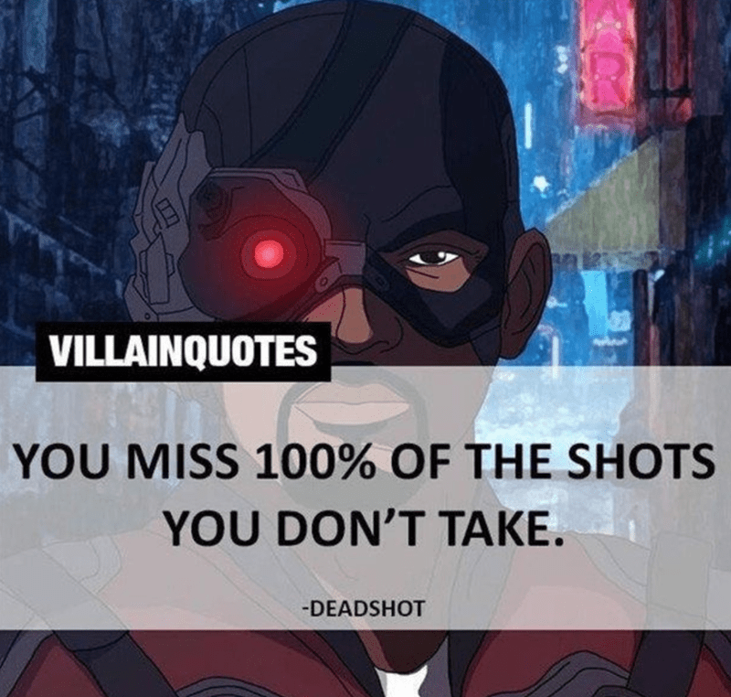 Fictional character - VILLAINQUOTES YOU MISS 100% OF THE SHOTS YOU DON'T TAKE. -DEADSHOT