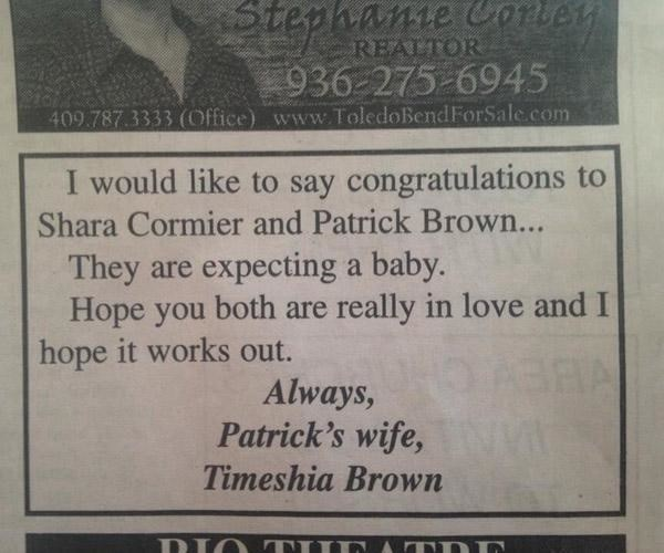 Text - Stephante Cortey REALTOR 936-275-6945 409.787.3333 (Office) www.ToledoBendForSale.com I would like to say congratulations to Shara Cormier and Patrick Brown... They are expecting a baby. Hope you hope it works out. both are really in love and I HNA Always, Patrick's wife, Timeshia Brown