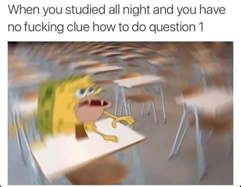 Cartoon - When you studied all night and you have no fucking clue how to do question 1