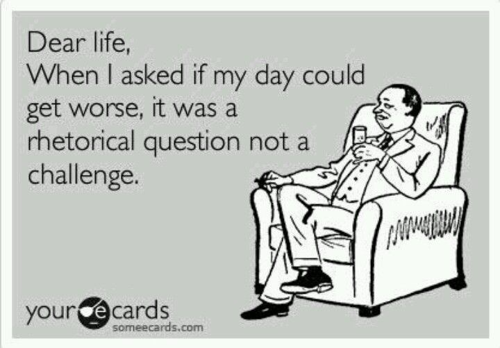 Funny ecard about the day not getting any worse