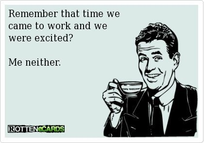 ecard meme of enjoying some coffee while reminiscing about that time you came to work excited.