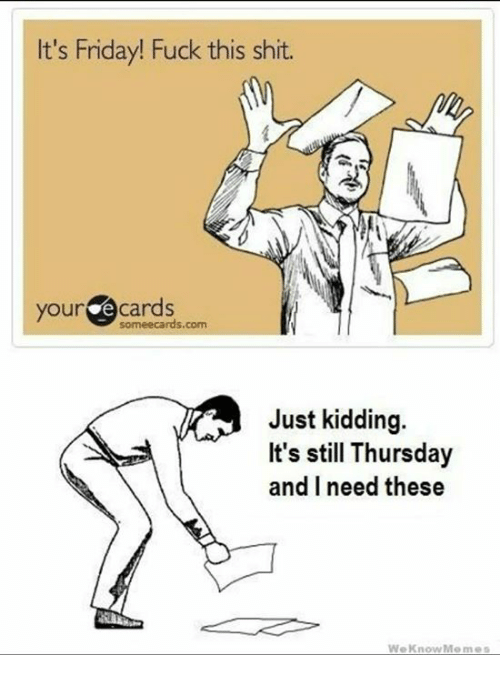 Funny ecard meme about Friday not here yet