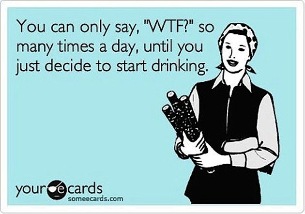 ecard about how many times you can say WTF before you just start drinking.