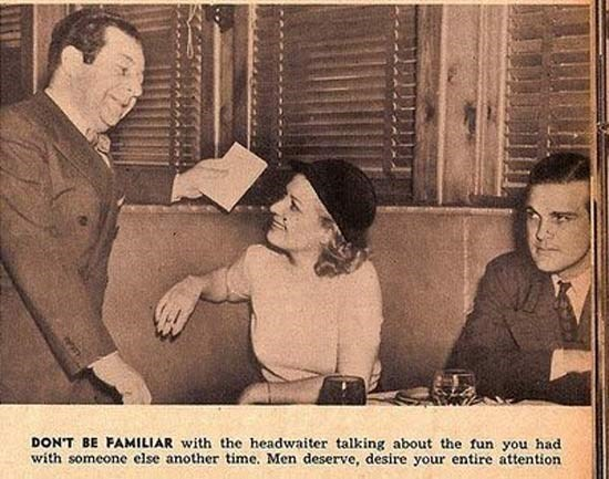 Photo caption - DON'T BE FAMILIAR with the headwaiter talking about the fun you had with someone else another time. Men deserve, desire your entire attention