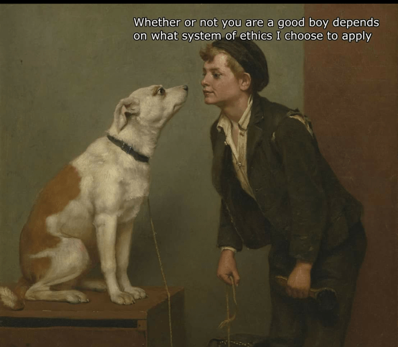 Canidae - Whether or not you are a good boy depends on what system of ethics I choose to apply
