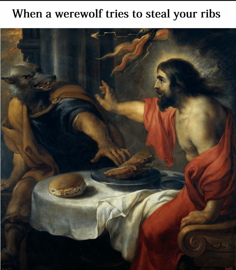 Funny classical art meme of when wolf man trying to steal your ribs