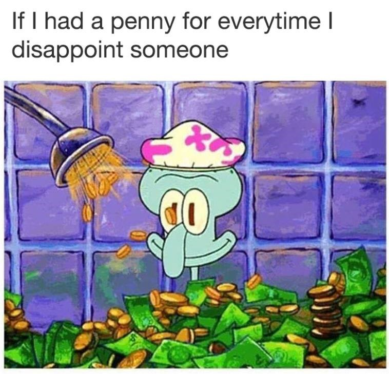 Funny meme about Squidward getting money every time he disappoints someone, so he is rich,