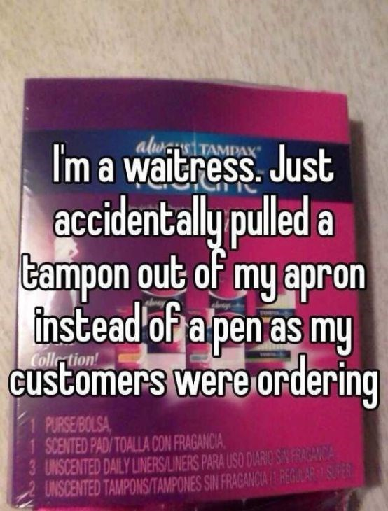Text - aluasiTAMPAX Im a waitress. Just accidentally pulled a Campon out of my apron tnstead of a pen as my customers were ordering Colle tion PURSE/BOLSA 1 SCENTED PAD/TOALLA CON FRAGANCIA 3 UNSCENTED DAILY LINERS/LINERS PARA USO DUARIO SAN FRACANCA UNSCENTED TAMPONSITAMPONES SIN FRAGANCIA REGOLARSOS FER