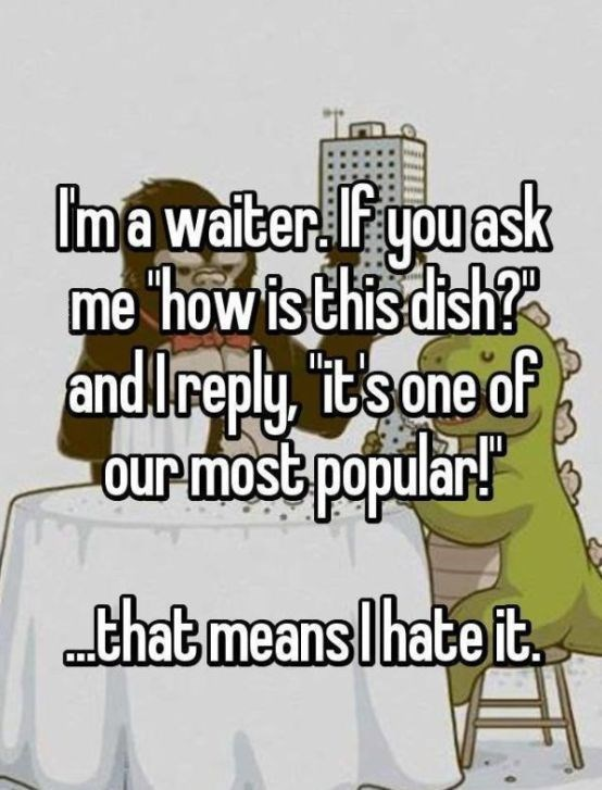 Text - Ima waiter Fyou ask me how is Chisdish? and.lreply, it sone of ourmost populary that means lhate it