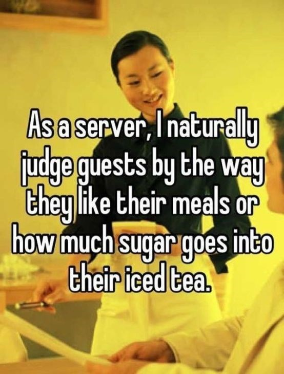 Text - Asa server, Inaturally udge guests by the way Tehey like their meals or how much sugar goes into their iced tea.