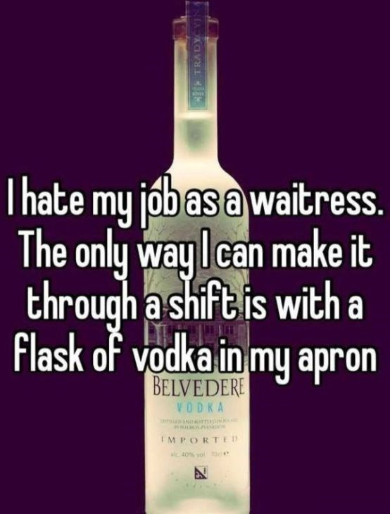Liqueur - Thate my jóbas a waitress The only way Ican make it through a shift is with a Flask of vodka in my apron BELVEDERE VODKA IMPORTE D c40% yol 20 8 TRADYCYIN