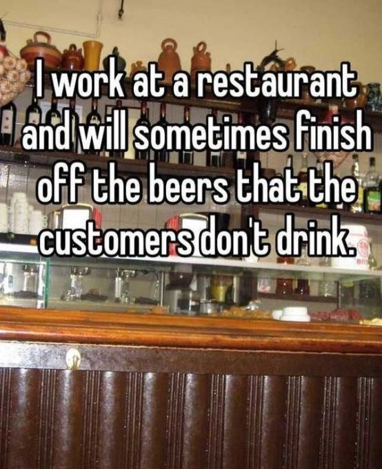 Text - lwork at a restaurant and willsometimes finish off the beers that the Customers dont drink