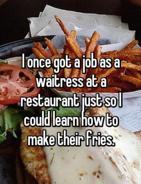 Food - lonce got a job as a waitress at a restaurantjust sol could learn how to make their fries