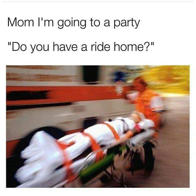 Meme about an ambulance being your ride home from the party
