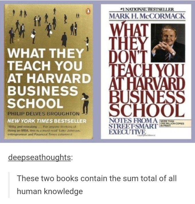 meme of the books what they teach you at harvard business school and what they DON'T teach you at Harvard business school jokes as having the sum of all knowledge.