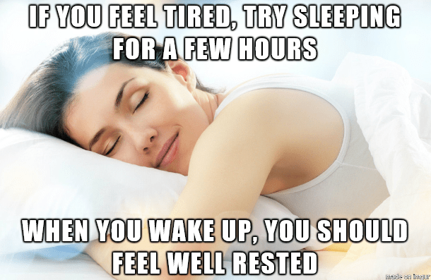 obvious meme about when you feel tired, try sleeping a few hours and then you will feel rested