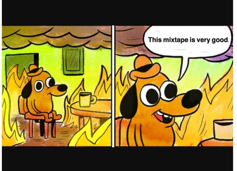 Everything is fine and the mixtape is good