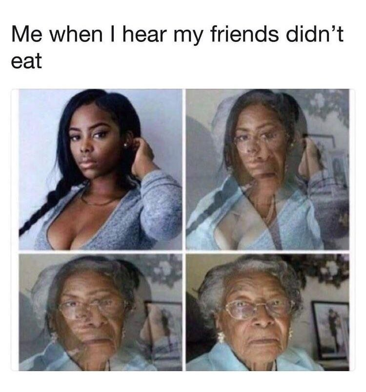 Meme about turning into grandma when you find out friends didn't eat
