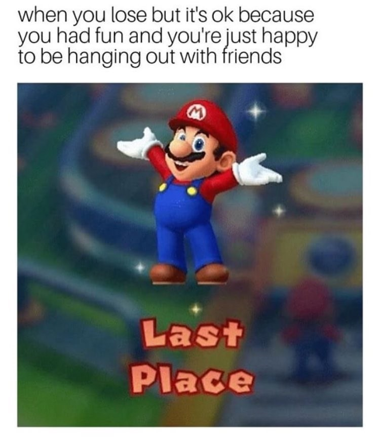 Mario meme about losing but its ok because you are happy to hang out with friends