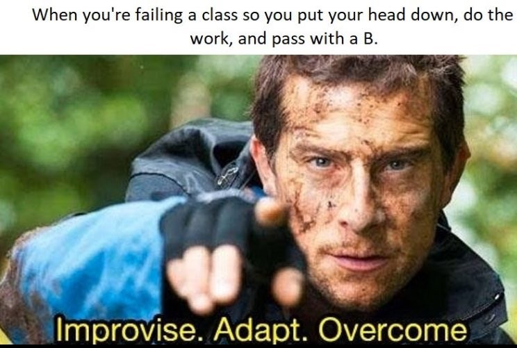 Improvise, Adapt, Overcome meme about class that you are failing