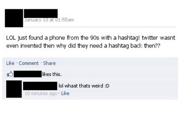 Text - January 10 at 01:55am LOL just found a phone from the 90s with a hashtag! twitter wasnt even invented then why did they need a hashtag back then?? Like Comment Share likes this. lol whaat thats weird :D 10 minutes ago Like