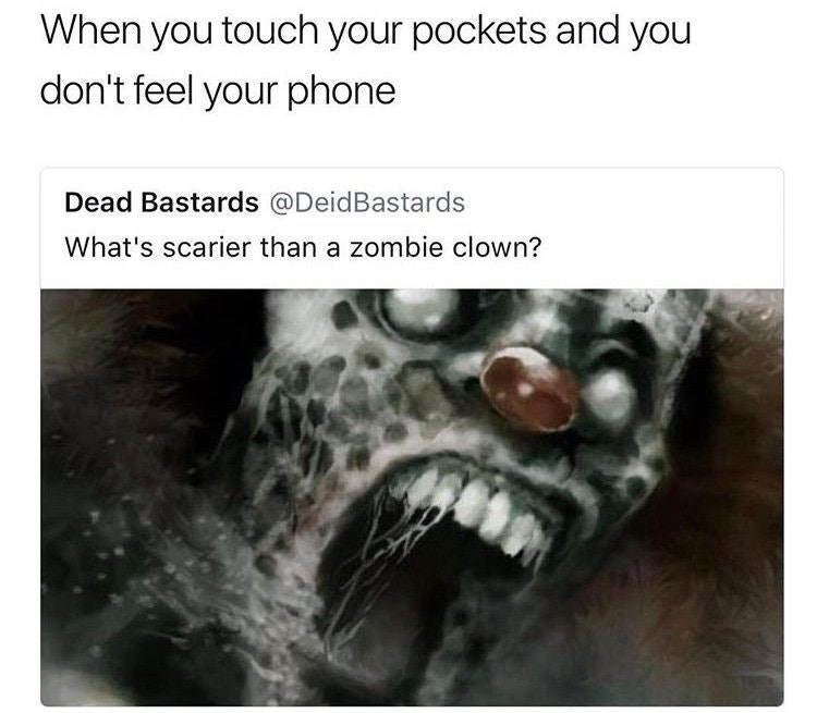 Funny meme about not feeling your phone in your pocket being scarier than a zombie clown.