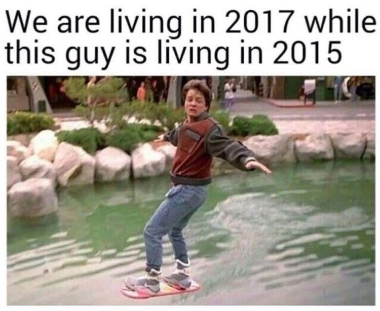 Funny meme about Back to the Future, technology is crazy in 2015 and we are already in 2017