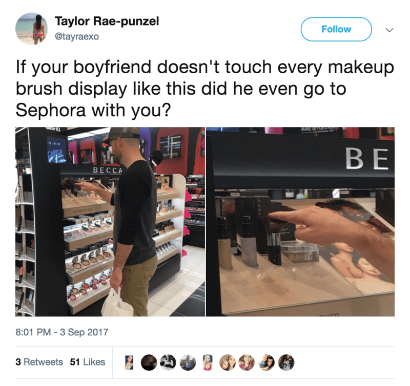 Product - Taylor Rae-punzel Follow @tayraexo If your boyfriend doesn't touch every makeup brush display like this did he even go to Sephora with you? MAKEO TORS :R:8 BE BECCA A 8:01 PM - 3 Sep 2017 3 Retweets 51 Likes