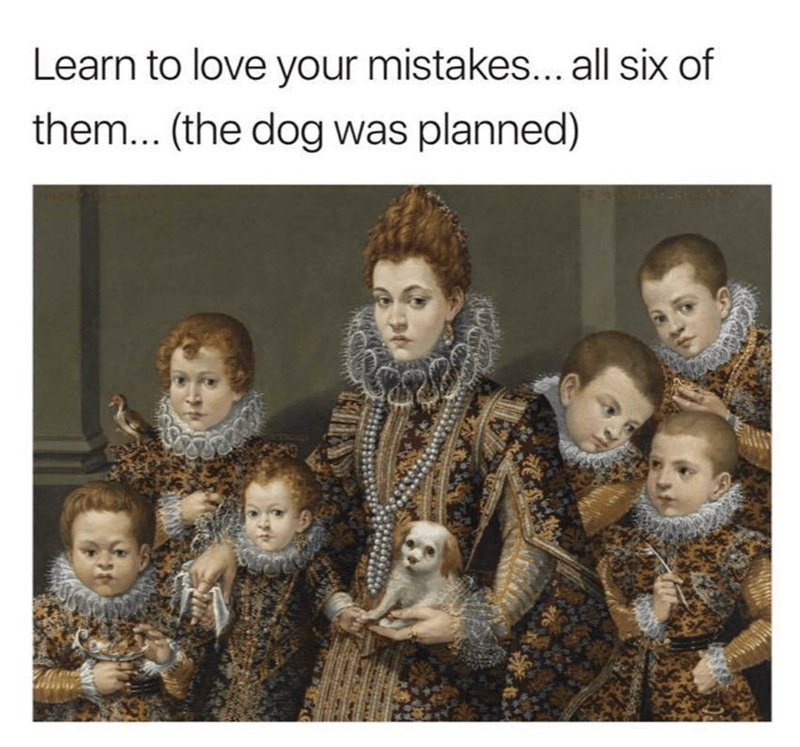 People - Learn to love your mistakes... all six of them... (the dog was planned)