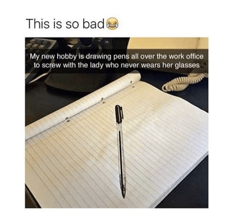 Wood - This is so bad My new hobby is drawing pens all over the work office to screw with the lady who never wears her glasses