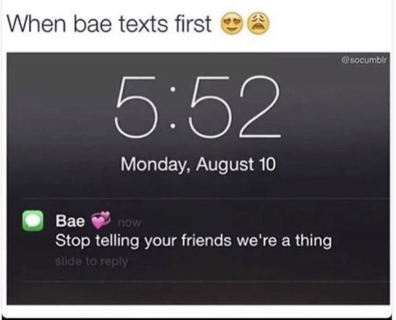 Text - When bae texts first @socumblr 5:52 Monday, August 10 Bae now Stop telling your friends we're a thing slide to reply