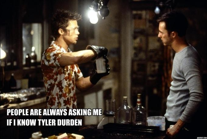Cuisine - PEOPLE ARE ALWAYS ASKING ME IFI KNOW TYLER DURDEN