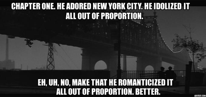Text - CHAPTER ONE. HE ADORED NEW YORK CITY.HE IDOLIZED IT ALL OUT OF PROPORTION EH, UH, NO, MAKE THAT HE ROMANTICIZED IT ALL OUT OF PROPORTION. BETTER. ADOTEXT.COM