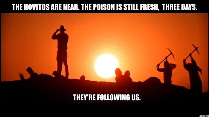 Sky - THE HOVITOS ARE NEAR. THE POISON IS STILL FRESH, THREE DAYS. THEY'RE FOLLOWING US. AOECOM