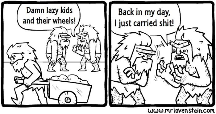 Cartoon - Damn lazy kids and their wheels! Back in my day, l just carried shit! nod Www.mrlovenstein.com