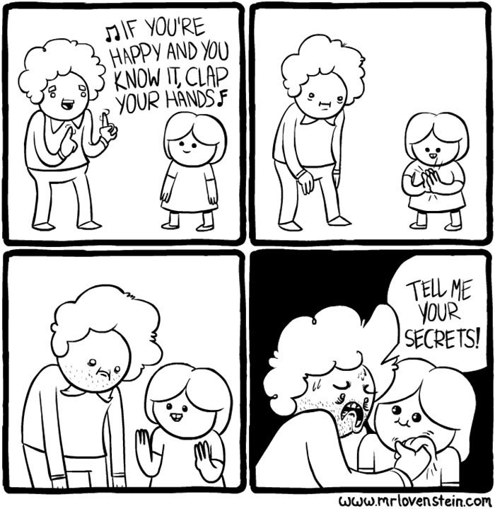 White - nIF YOU'RE HAPPY AND YOU KNOW IT CLAP YOUR HANDSF TELL ME YOUR SECRETS! Www.mrlovenstein.com