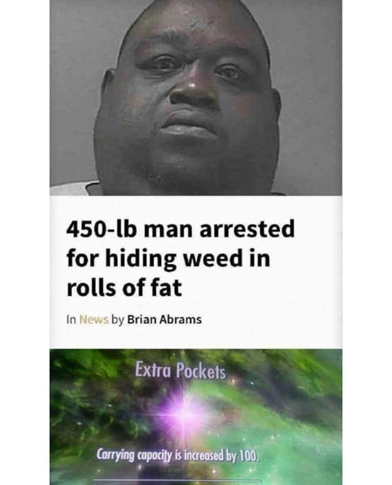 Funny meme about 450 lb man hiding weed in his fat, skyrim meme.
